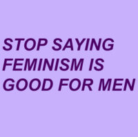 Stop Saying Feminism Is Good For Men